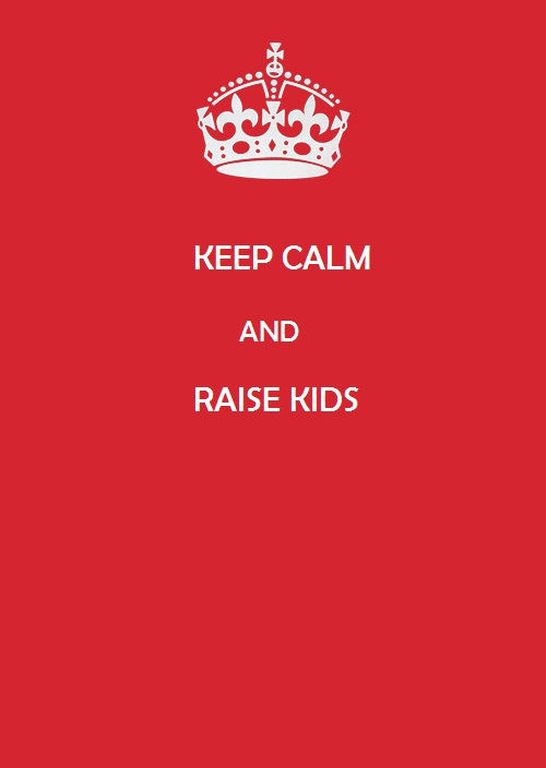 KEEP CALM AND RAISE KIDS